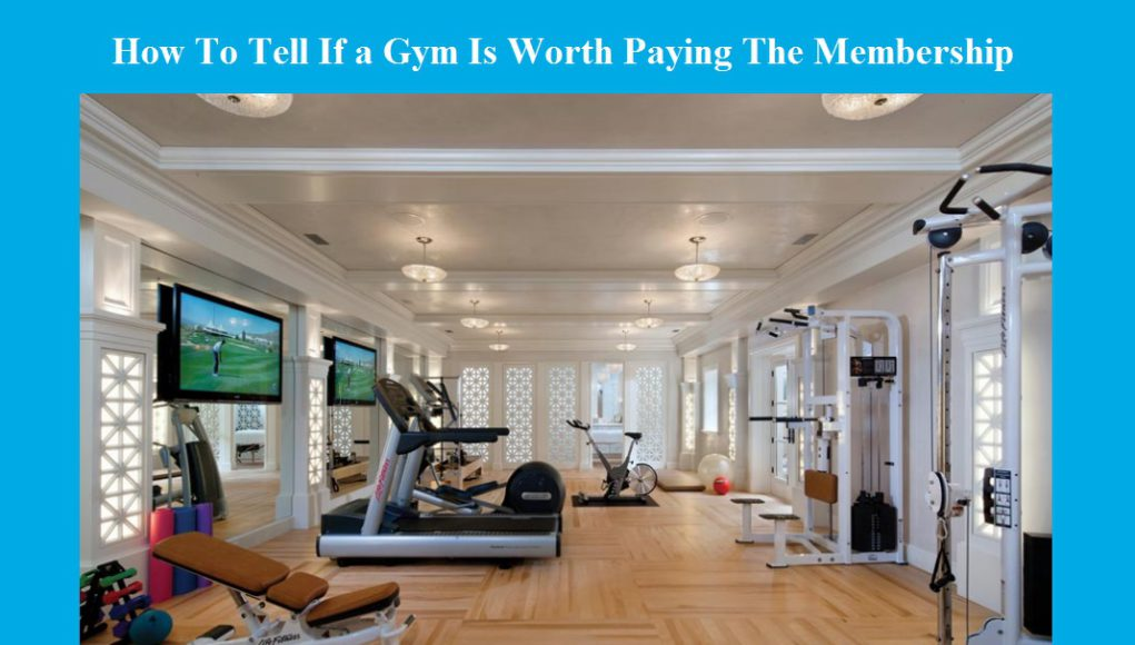 How To Tell If a Gym Is Worth Paying The Membership-fitsaurus